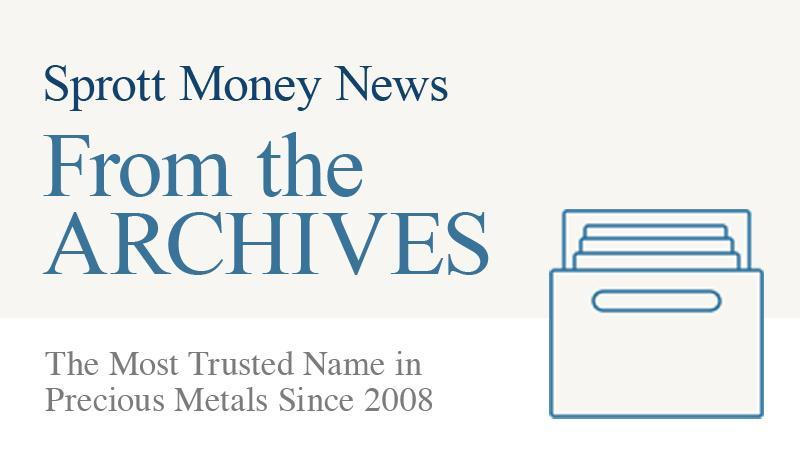 From the archives of sprott money news