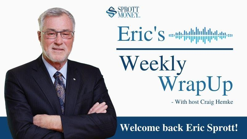 Weekly Wrap Up with Eric Sprott