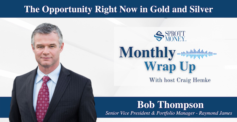 The Opportunity Right Now in Gold and Silver - Monthly Wrap Up