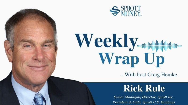 Weekly Wrap Up with Rick Rule